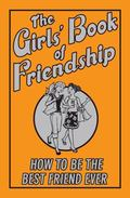 Girls' Book of Friendship : How to Be the Best Friend Ever