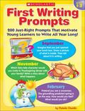 First Writing Prompts : 200 Just-Right Prompts That Motivate Young Learners to Write All Yea...