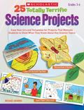 25 Totally Terrific Science Projects: Easy How-to's and Templates for Projects That Motivate...