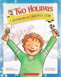 My Two Holidays : A Hanukkah and Christmas Story