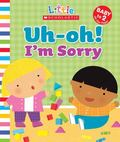 Uh-Oh, I'm Sorry (Little Scholastic)