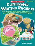 Cliffhanger Writing Prompts: 30 One-Page Story Starters That Fire Up Kids' Imaginations and ...