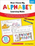 Now I Know My Alphabet Learning Mats : 50+ Double-Sided Activity Sheets That Help Children Learn the Letters and Sounds of the Alphabet