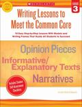 Writing Lessons to Meet the Common Core: Grade 3 : 18 Easy Step-By-Step Lessons with