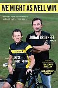 We Might as Well Win: On the Road to Success with the Mastermind Behind Eight Tour de France...
