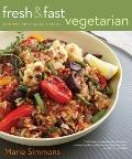 Fresh and Fast Vegetarian : Recipes That Make a Meal