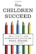 How Children Succeed : Rethinking Character and Intelligence