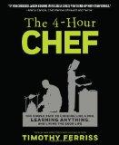 The 4-Hour Chef: The Simple Path to Cooking Like a Pro, Learning Anything, and Living the Go...