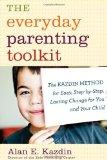 Everyday Parenting Toolkit : The Kazdin Method for Easy, Step-By-Step, Lasting Change for Yo...