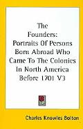 The Founders: Portraits of Persons Born Abroad Who Came to the Colonies in North America Bef...