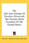 Life and Sayings of Theodore Roosevelt, the Twenty-Sixth President of the United States