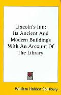 Lincoln's Inn: Its Ancient and Modern Buildings with an Account of the Library