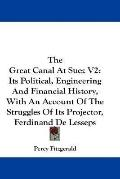 The Great Canal at Suez V2: Its Political, Engineering and Financial History, with an Accoun...