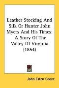 Leather Stocking and Silk or Hunter John Myers and His Times
