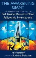 Awakening Giant The Miraculous Story of the Full Gospel Business Men's Fellowship International