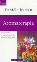Aromaterapia: Las Virtudes Terapeuticas De Las Esencias Vegetales