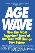 Age Wave How the Most Important Trend of Our Time Will Change Our Future