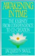Awakening in Time: The Journey from Codependence to Co-creation - Jacquelyn Small - Paperback