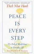 Peace Is Every Step The Path of Mindfulness in Ever