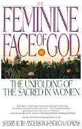 Feminine Face of God The Unfolding of the Sacred in Women
