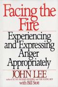 Facing the Fire Experiencing and Expressing Anger Appropriately