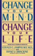 Change Your Mind, Change Your Life Concepts in Attitudinal Healing