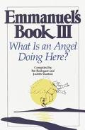 Emmanuel's Book III What Is an Angel Doing Here?