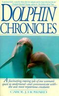 Dolphin Chronicles A Fascinating, Moving Tale of One Woman's Quest to Understand-And Communi...