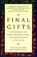 Final Gifts Understanding the Special Awareness, Needs, and Communications of the Dying