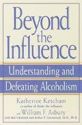Beyond the Influence Understanding and Defeating Alcoholism
