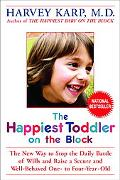 Happiest Toddler On The Block The New Way To Stop The Daily Battle Of Wills And Raise A Secu...
