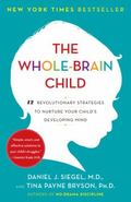 Whole-Brain Child : 12 Revolutionary Strategies to Nurture Your Child's Developing Mind