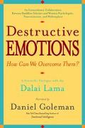 Destructive Emotions How Can We Overcome Them?  A Scientific Dialogue With the Dalai Lama