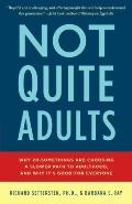 Not Quite Adults : Why 20-Somethings Are Choosing a Slower Path to Adulthood, and Why It's G...