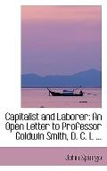 Capitalist and Laborer: An Open Letter to Professor Goldwin Smith, D. C. L ...