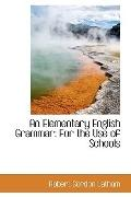 An Elementary English Grammar: For the Use of Schools