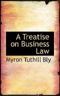 A Treatise on Business Law a Treatise on Business Law
