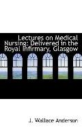Lectures on Medical Nursing: Delivered in the Royal Infirmary, Glasgow