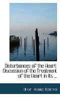Disturbances of the Heart: Discussion of the Treatment of the Heart in Its ...