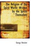 The Religion of the Spirit World: Written by the Spirits Themselves