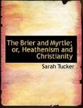 The Brier and Myrtle: Or, Heathenism and Christianity