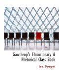 Gawthrop's Elocutionary & Rhetorical Class Book