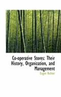 Co-Operative Stores: Their History, Organization, and Management