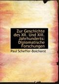 Zur Geschichte Des XII. Und XIII. Jahrhunderts: Diplomatische Forschungen (Large Print Edition)