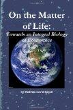 On The Matter Of Life: Towards An Integral Biology Of Economics