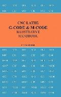 CNC LATHE G-CODE and M-CODE ILLUSTRATIVE HANDBOOK