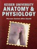 Keiser University Anatomy & Physiology Pearson Custom Allied Health 2010