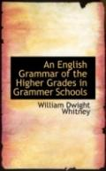 An English Grammar of the Higher Grades in Grammer Schools