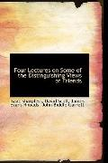 Four Lectures on Some of the Distinguishing Views of Friends