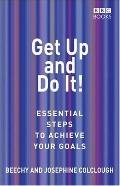 Get up and Do It!: Essential Steps to Achieve Your Goals